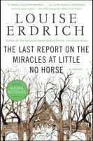louise-erdrich-the-last-report-on-the-miracles-at-little-no-horse-2014